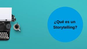 ¿Qué es un Storytelling